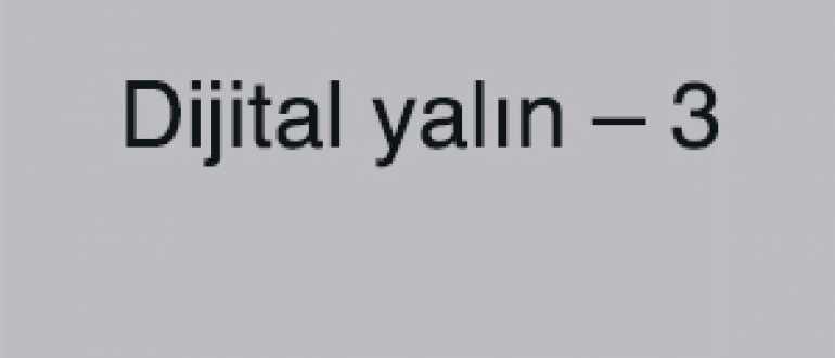 Dijital Yalın – 3