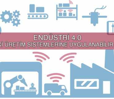 Endüstri 4.0 Nedir? Eski İmalat Sistemlerine Uyarlanabilir Mi?