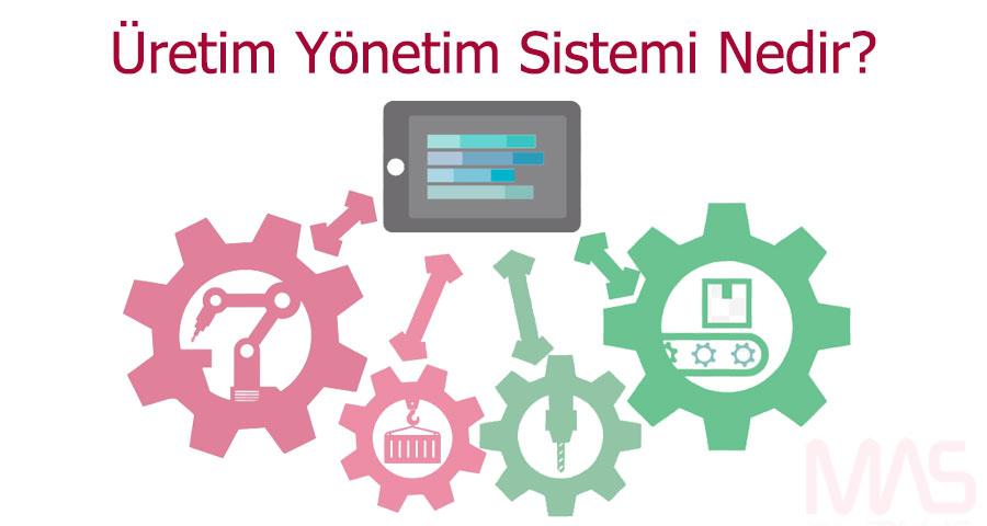 Üretim Yönetim Sistemi Nedir?