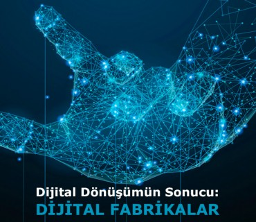 Dijital Dönüşümün Sonucu: Dijital Fabrikalar